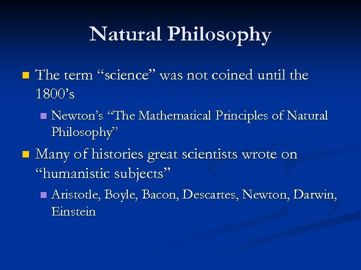 """Natural Philosophy n The term """"science"""" was not coined until the 1800's n n"""