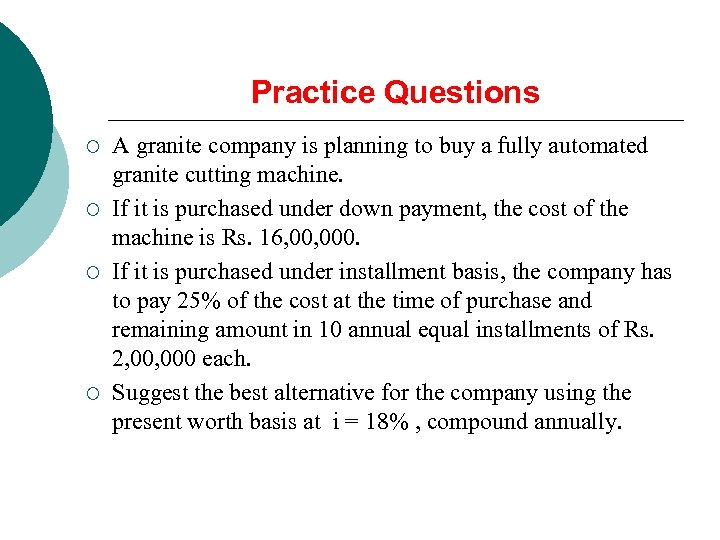 Practice Questions ¡ ¡ A granite company is planning to buy a fully automated