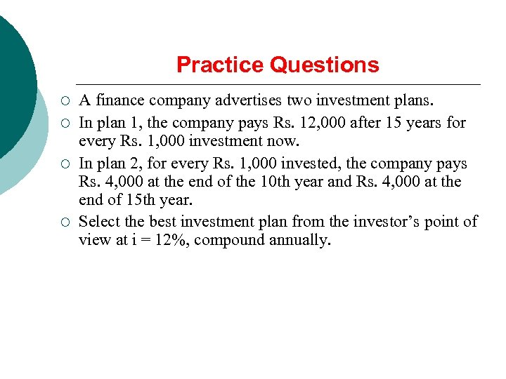 Practice Questions ¡ ¡ A finance company advertises two investment plans. In plan 1,