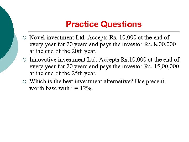 Practice Questions ¡ ¡ ¡ Novel investment Ltd. Accepts Rs. 10, 000 at the