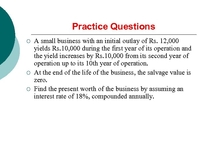 Practice Questions ¡ ¡ ¡ A small business with an initial outlay of Rs.