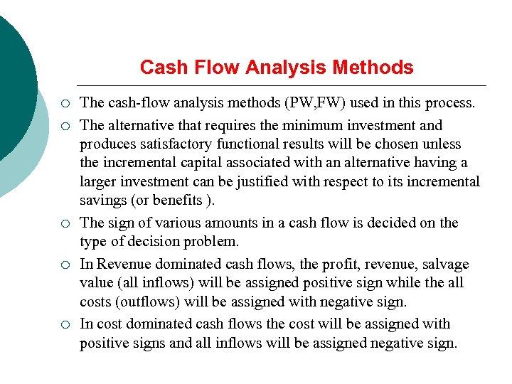 Cash Flow Analysis Methods ¡ ¡ ¡ The cash-flow analysis methods (PW, FW) used