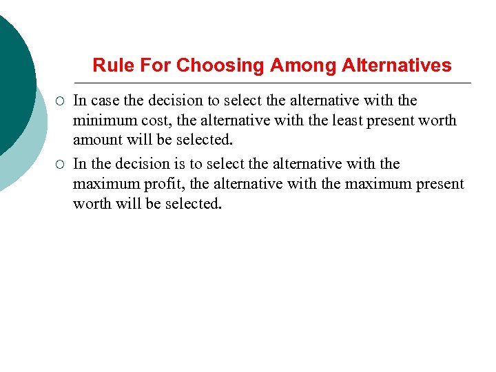 Rule For Choosing Among Alternatives ¡ ¡ In case the decision to select the