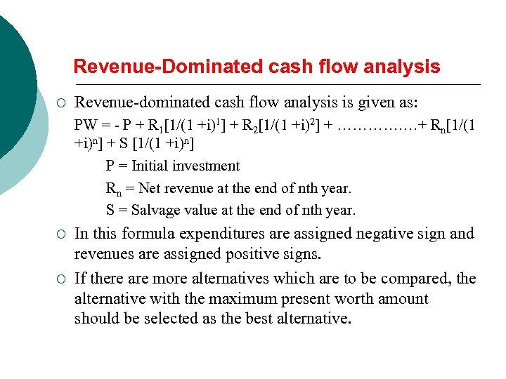 Revenue-Dominated cash flow analysis ¡ Revenue-dominated cash flow analysis is given as: PW =