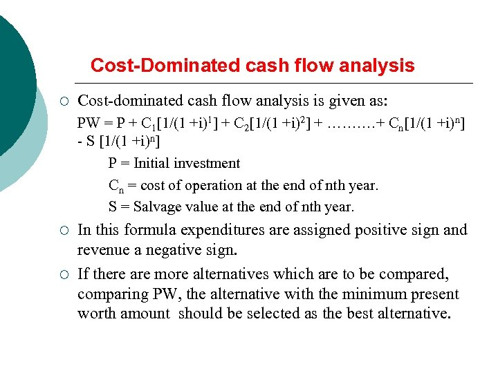 Cost-Dominated cash flow analysis ¡ Cost-dominated cash flow analysis is given as: PW =
