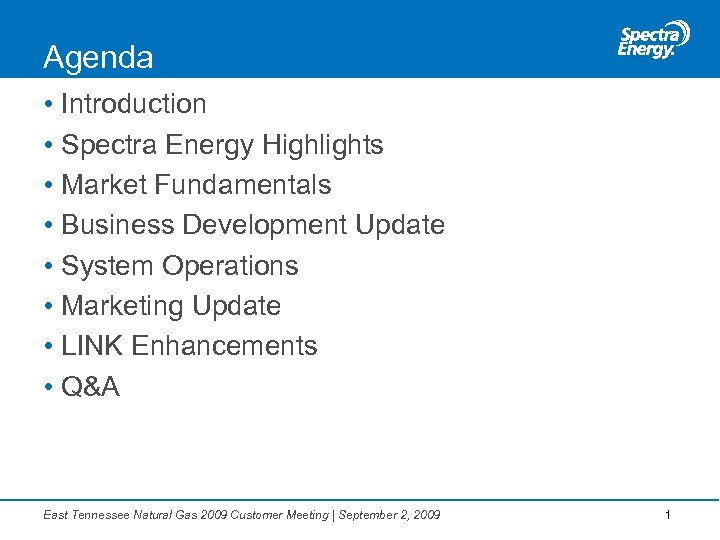 Agenda • Introduction • Spectra Energy Highlights • Market Fundamentals • Business Development Update