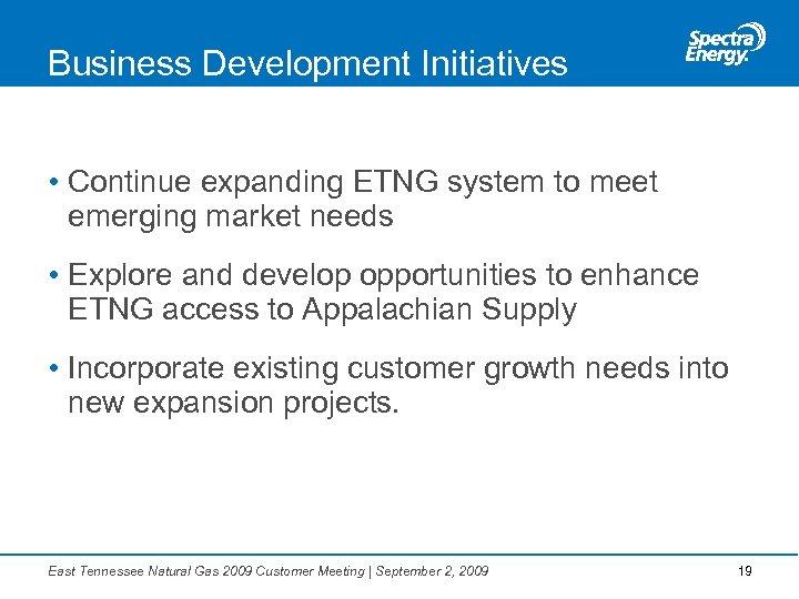 Business Development Initiatives • Continue expanding ETNG system to meet emerging market needs •