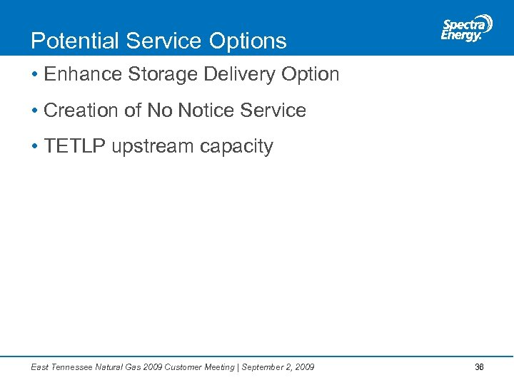 Potential Service Options • Enhance Storage Delivery Option • Creation of No Notice Service