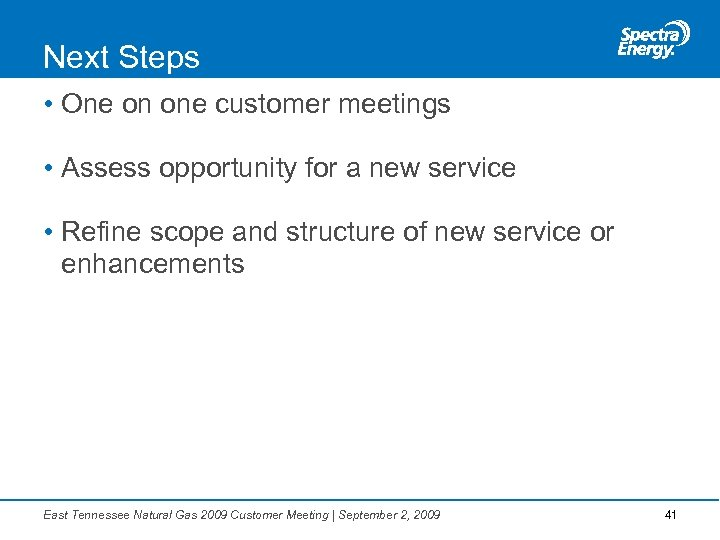 Next Steps • One on one customer meetings • Assess opportunity for a new