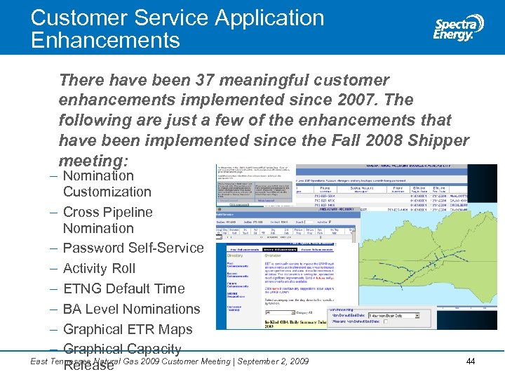 Customer Service Application Enhancements There have been 37 meaningful customer enhancements implemented since 2007.