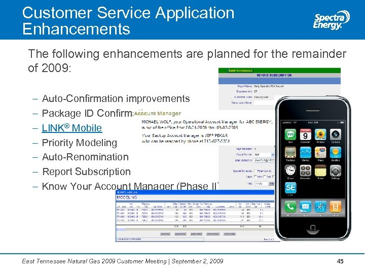 Customer Service Application Enhancements The following enhancements are planned for the remainder of 2009: