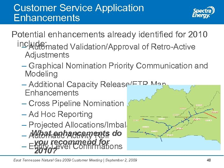 Customer Service Application Enhancements Potential enhancements already identified for 2010 include: – Automated Validation/Approval