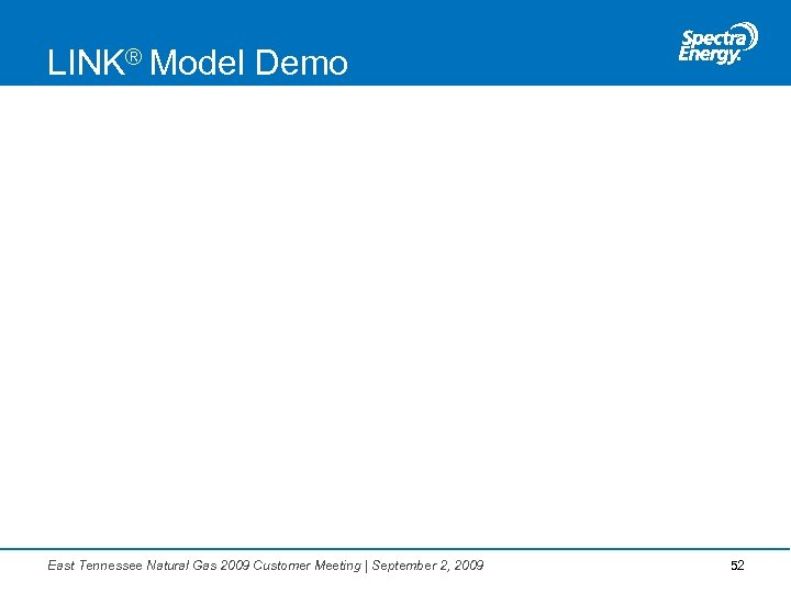 LINK® Model Demo East Tennessee Natural Gas 2009 Customer Meeting | September 2, 2009