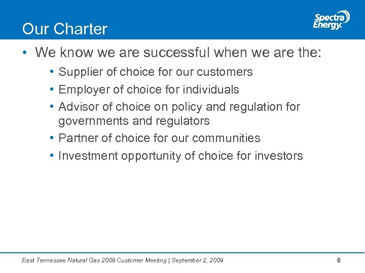 Our Charter • We know we are successful when we are the: • Supplier