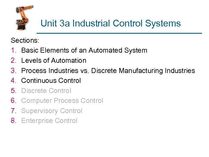 Unit 3 a Industrial Control Systems Sections: 1. Basic Elements of an Automated System