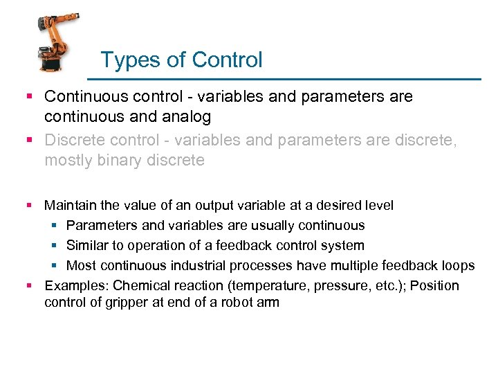 Types of Control § Continuous control - variables and parameters are continuous and analog