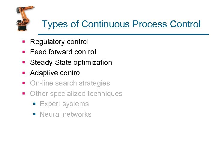 Types of Continuous Process Control § § § Regulatory control Feed forward control Steady-State