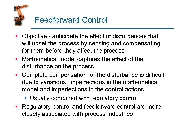 Feedforward Control § Objective - anticipate the effect of disturbances that will upset the