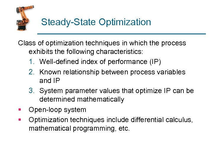 Steady-State Optimization Class of optimization techniques in which the process exhibits the following characteristics:
