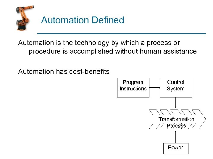 Automation Defined Automation is the technology by which a process or procedure is accomplished