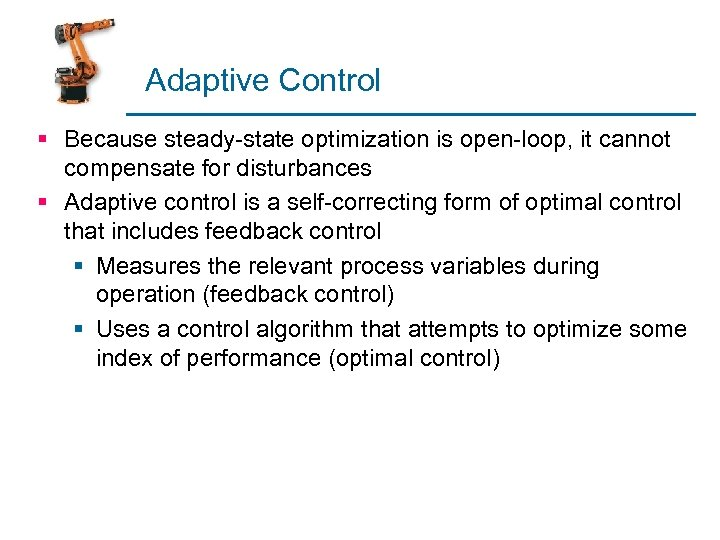 Adaptive Control § Because steady-state optimization is open-loop, it cannot compensate for disturbances §