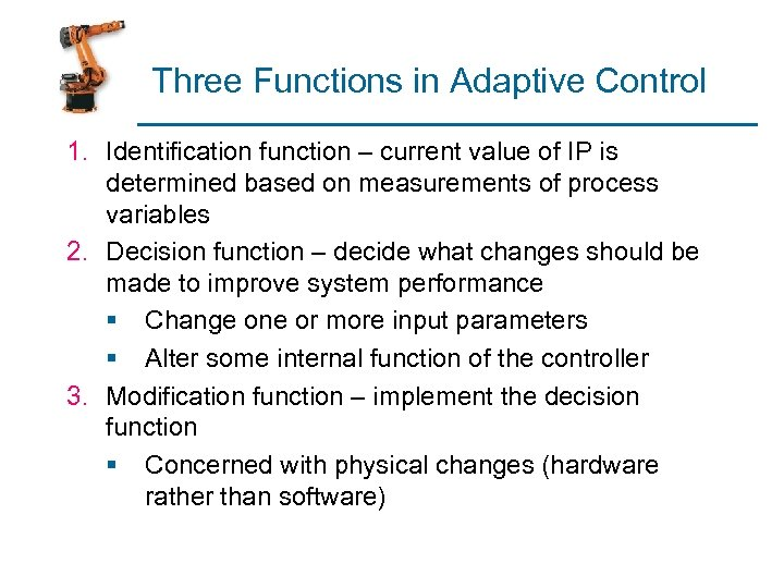 Three Functions in Adaptive Control 1. Identification function – current value of IP is