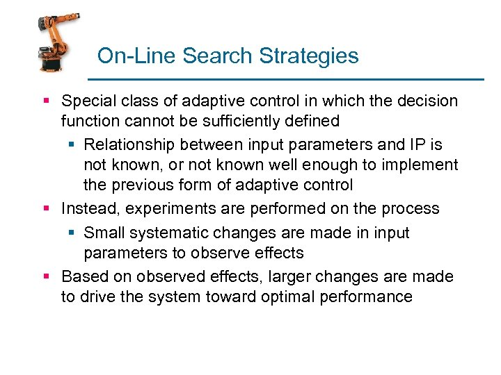 On-Line Search Strategies § Special class of adaptive control in which the decision function