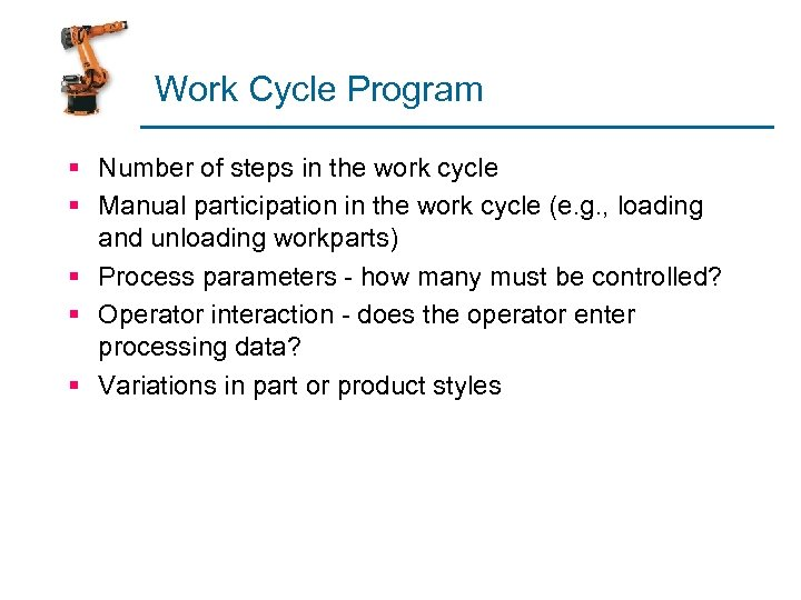 Work Cycle Program § Number of steps in the work cycle § Manual participation