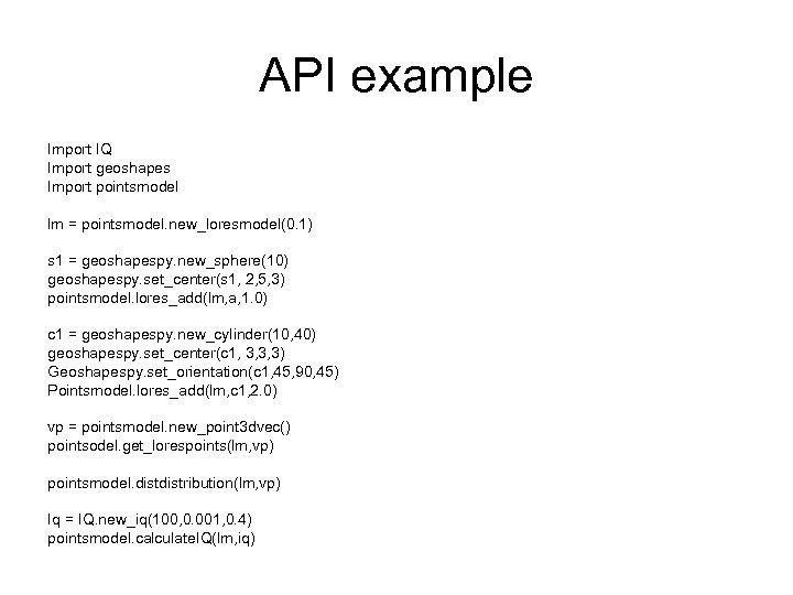 API example Import IQ Import geoshapes Import pointsmodel lm = pointsmodel. new_loresmodel(0. 1) s