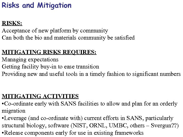 Risks and Mitigation RISKS: Acceptance of new platform by community Can both the bio