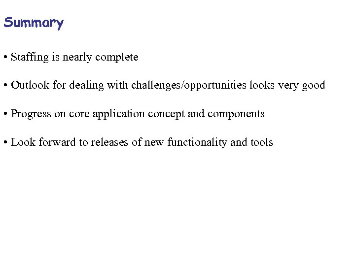 Summary • Staffing is nearly complete • Outlook for dealing with challenges/opportunities looks very