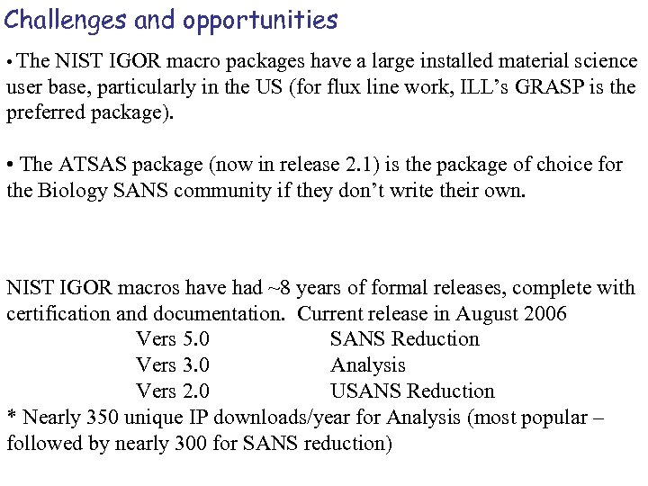 Challenges and opportunities • The NIST IGOR macro packages have a large installed material