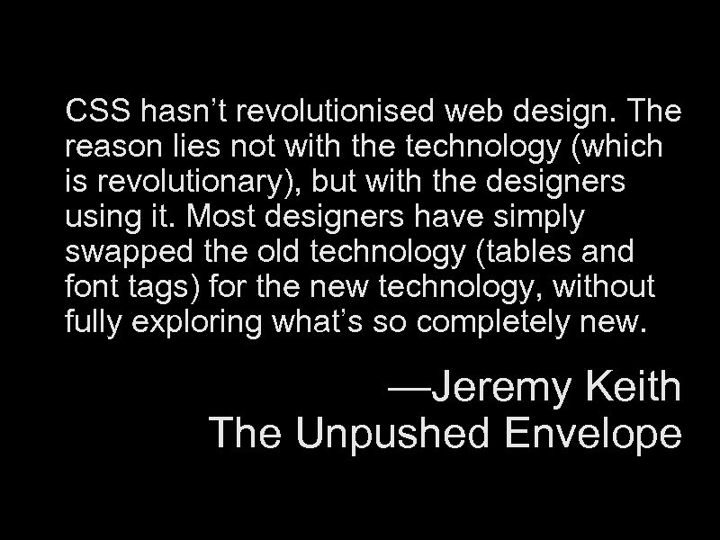 CSS hasn't revolutionised web design. The reason lies not with the technology (which is