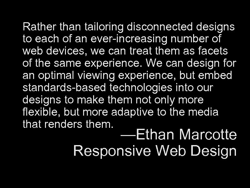 Rather than tailoring disconnected designs to each of an ever-increasing number of web devices,