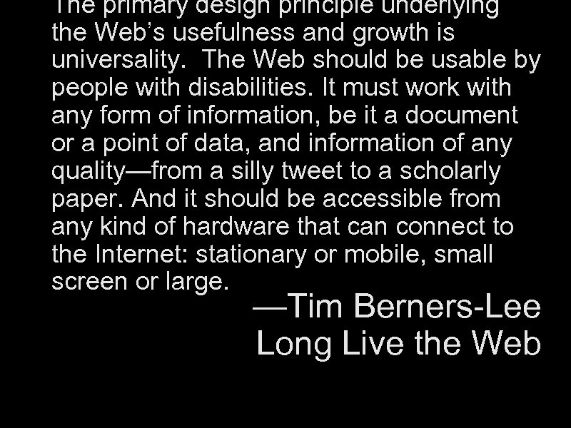 The primary design principle underlying the Web's usefulness and growth is universality. The Web