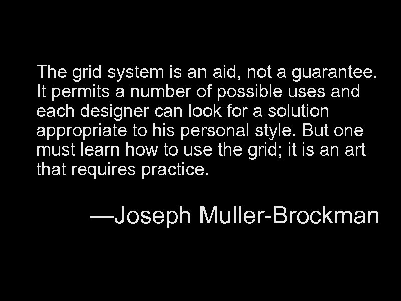 The grid system is an aid, not a guarantee. It permits a number of