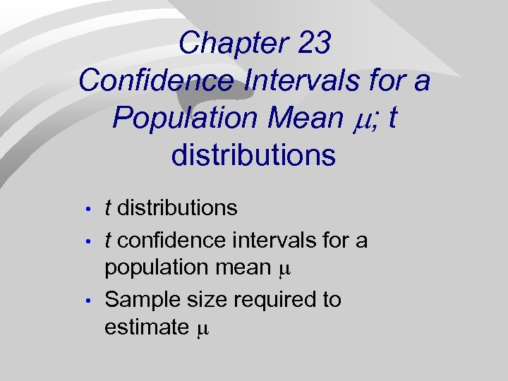 Chapter 23 Confidence Intervals for a Population Mean ; t distributions • • •