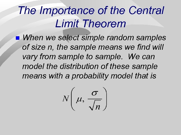 The Importance of the Central Limit Theorem n When we select simple random samples