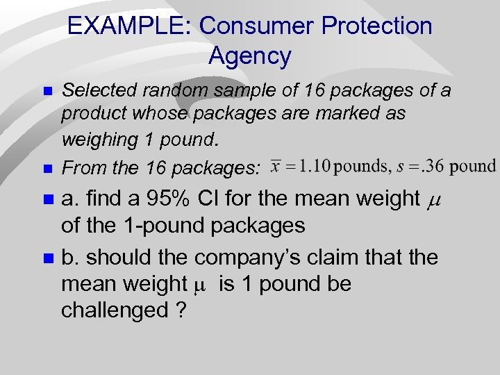 EXAMPLE: Consumer Protection Agency n n Selected random sample of 16 packages of a