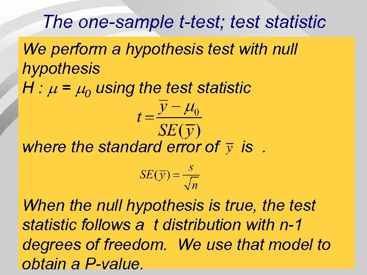 The one-sample t-test; test statistic We perform a hypothesis test with null hypothesis H