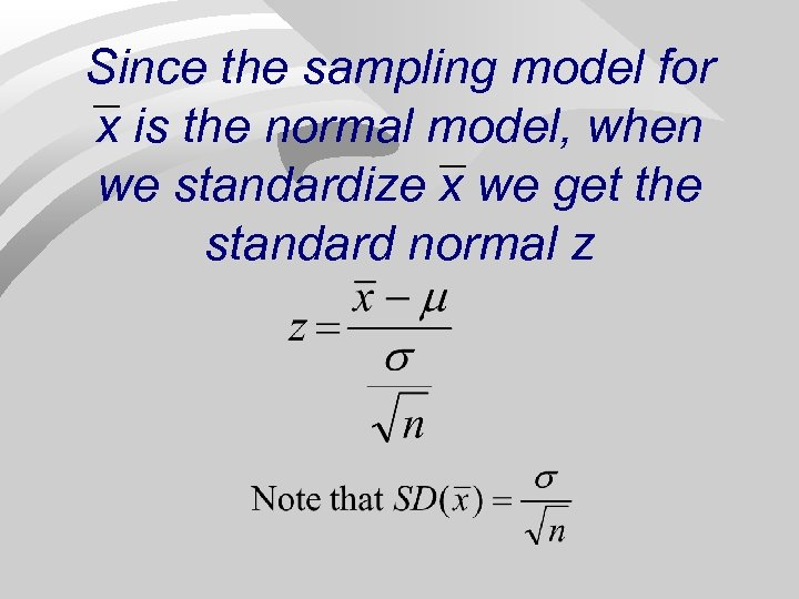 Since the sampling model for x is the normal model, when we standardize x