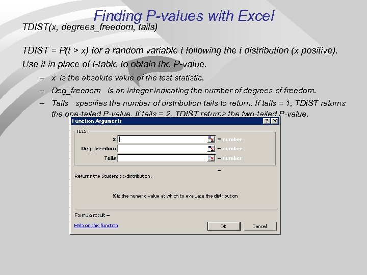 Finding P-values with Excel TDIST(x, degrees_freedom, tails) TDIST = P(t > x) for a