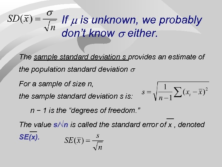 If is unknown, we probably don't know either. The sample standard deviation s provides