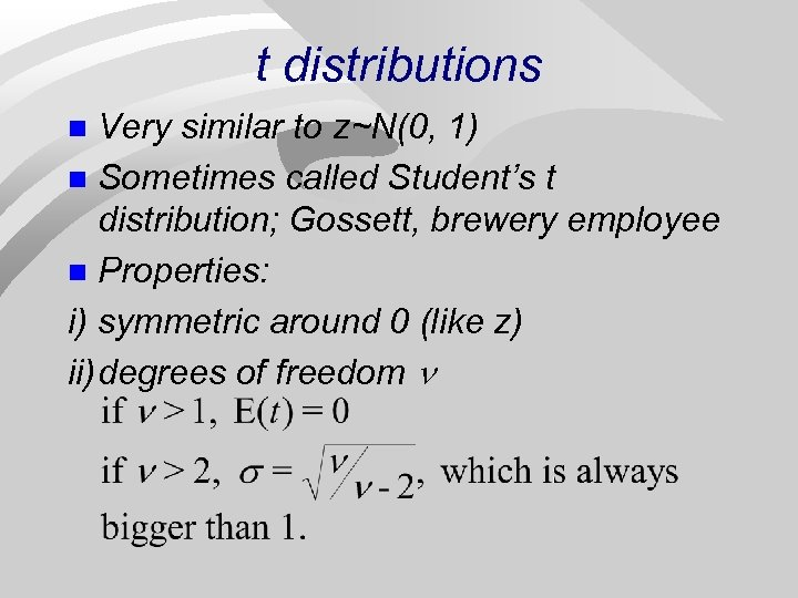 t distributions Very similar to z~N(0, 1) n Sometimes called Student's t distribution; Gossett,