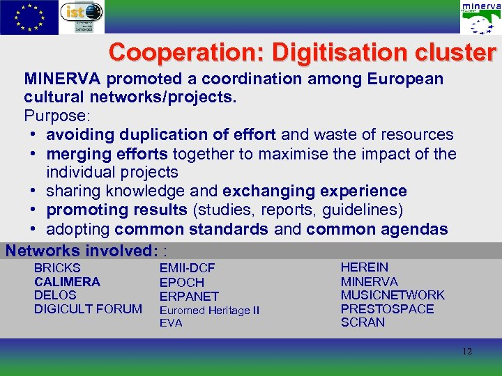 Cooperation: Digitisation cluster MINERVA promoted a coordination among European cultural networks/projects. Purpose: • avoiding