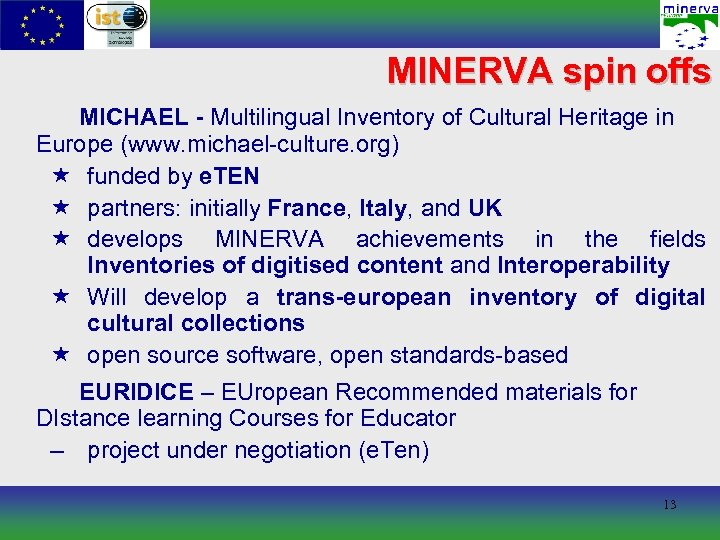 MINERVA spin offs MICHAEL - Multilingual Inventory of Cultural Heritage in Europe (www. michael-culture.