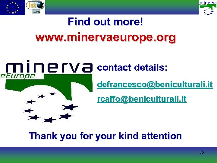 Find out more! www. minervaeurope. org contact details: defrancesco@beniculturali. it rcaffo@beniculturali. it Thank you