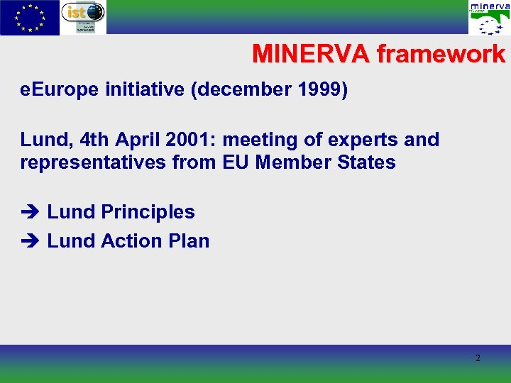 MINERVA framework e. Europe initiative (december 1999) Lund, 4 th April 2001: meeting of