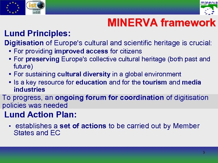 Lund Principles: MINERVA framework Digitisation of Europe's cultural and scientific heritage is crucial: •