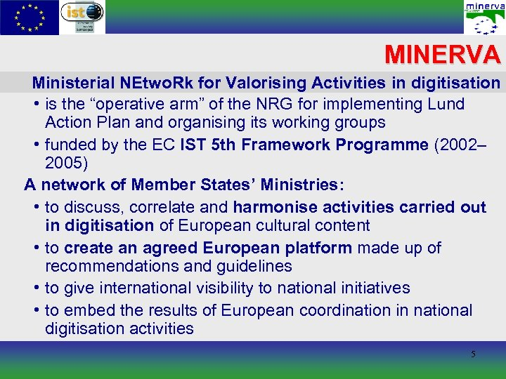 "MINERVA Ministerial NEtwo. Rk for Valorising Activities in digitisation • is the ""operative arm"""